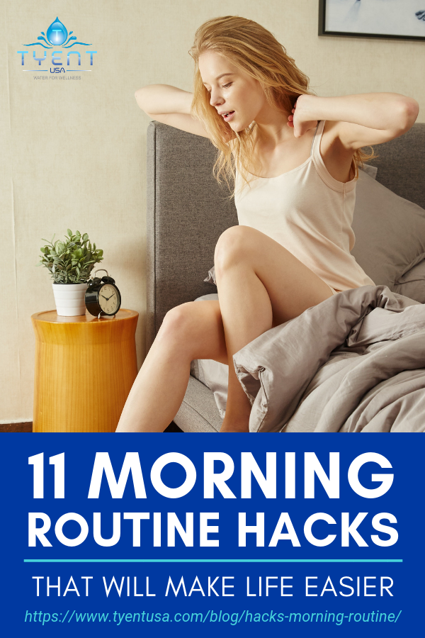 11 Morning Routine Hacks That Will Make Life Easier | https://www.tyentusa.com/blog/hacks-morning-routine/