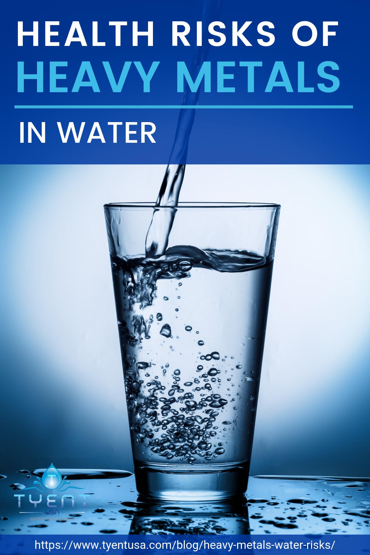 Health Risks Of Heavy Metals In Water https://www.tyentusa.com/blog/heavy-metals-water-risks/