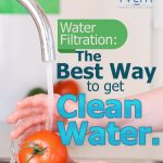 Water Filtration: The Best Way to Get Clean Water