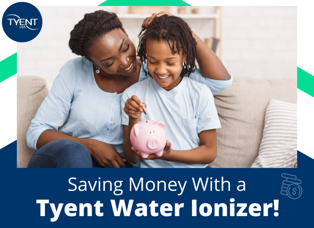 Save Money With a Tyent Water Ionizer!