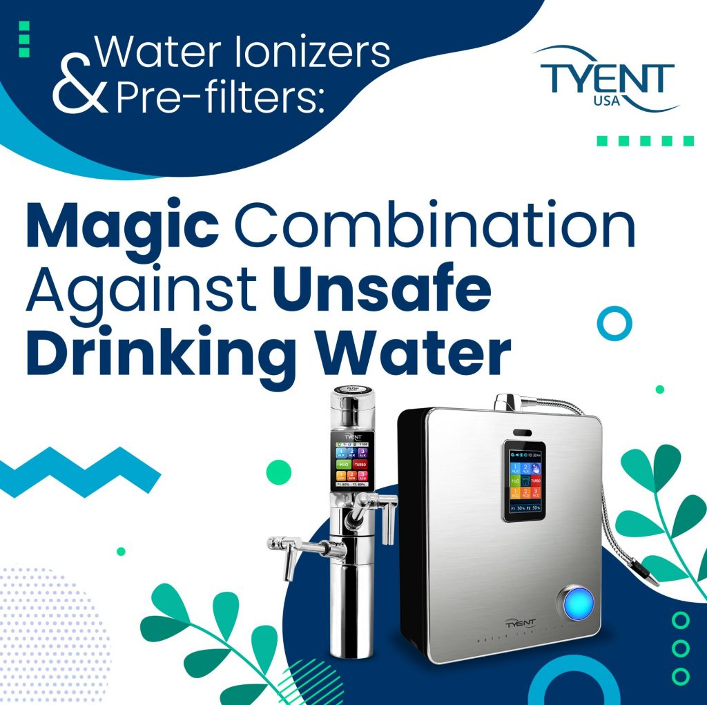 Water Ionizers & Pre-filters: Magic Combination Against Unsafe Drinking Water