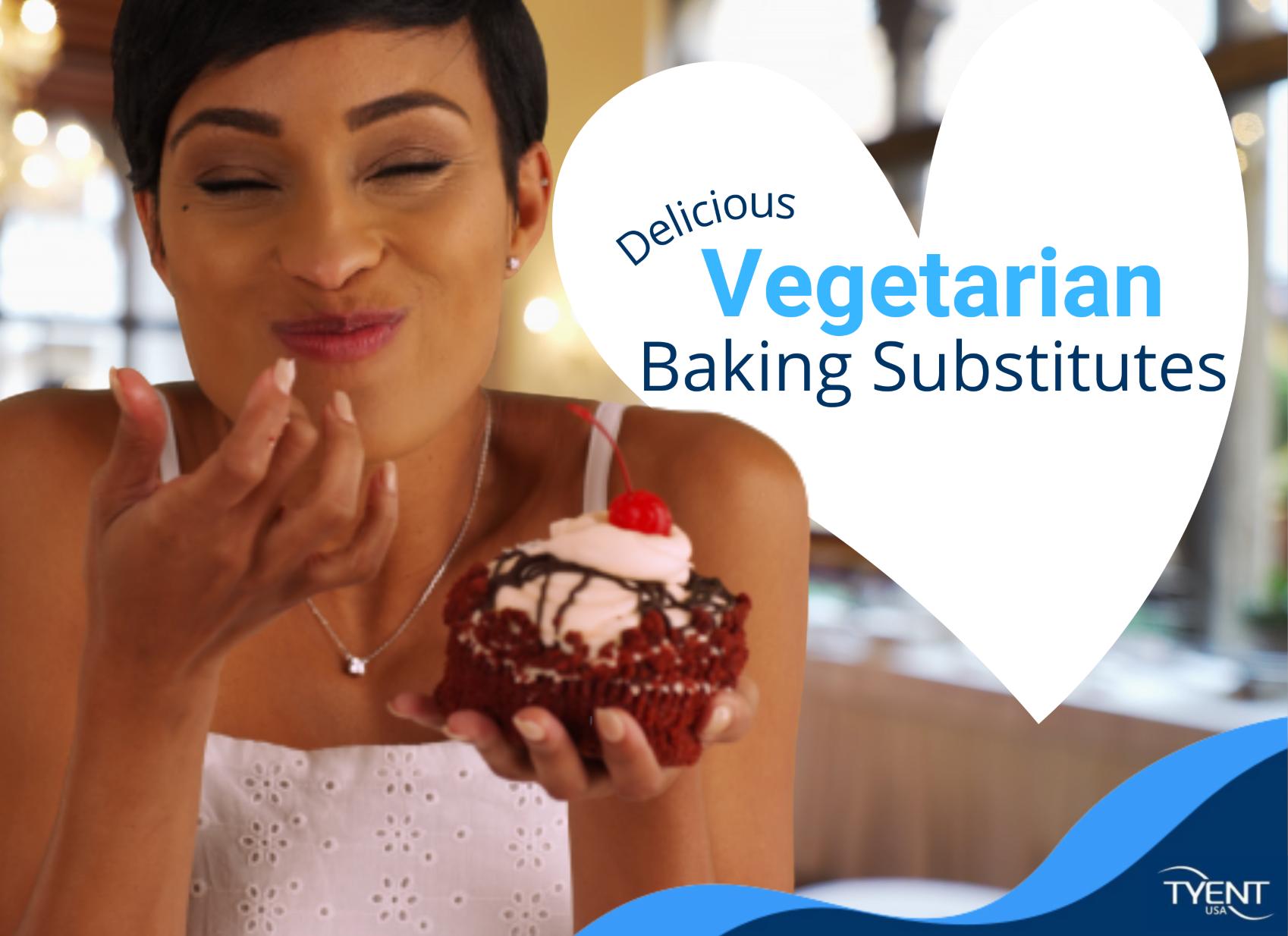 Delicious Vegetarian Baking Substitutes