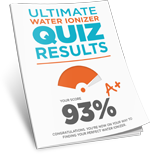 Ultimate Water Ionizer Quiz Results